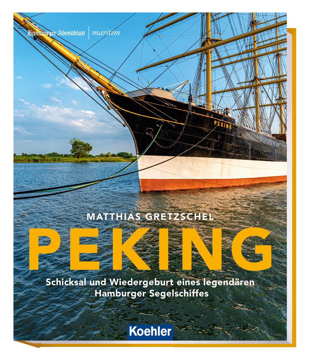 Matthias Gretzschel PEKING Schicksal und Wiedergeburt eines legendären Hamburger Segelschiffes
